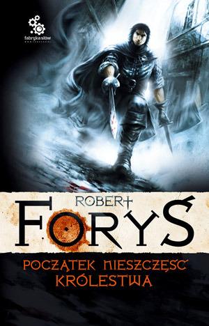 Początek nieszczęść królestwa (W służbie jego królewskiej mości #2) Robert Foryś