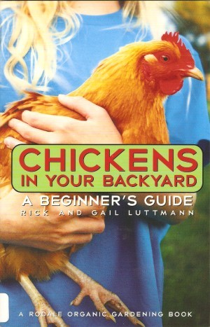 Chickens In Your Backyard: A Beginners Guide Rick Luttmann