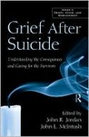 Grief After Suicide: Understanding the Consequences and Caring for the Survivors