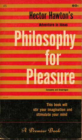 Philosophy for Pleasure: An Adventure in Ideas  by  Hector Hawton