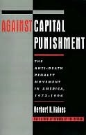 Against Capital Punishment: The Anti-Death Penalty Movement in America, 1972-1994  by  Herb Haines