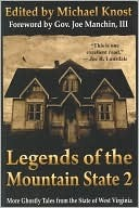 Legends of the Mountain State 2: More Ghostly Tales from the State of West Virginia Michael Knost