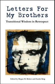 Letters For My Brothers, Transitional Wisdom in Retrospect  by  Megan M. Rohrer