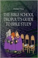 The Bible School Dropouts Guide to Bible Study  by  Stephen Olar