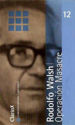 Operación masacre (La Biblioteca Argentina/Serie Clásicos, #12) Rodolfo Walsh