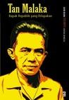 Tan Malaka: Bapak Republik yang Dilupakan