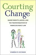 Courting Change: Queer Parents, Judges, and the Transformation of American Family Law Kimberly D. Richman