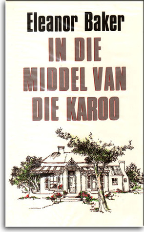 In Die Middel Van Die Karoo Eleanor Baker