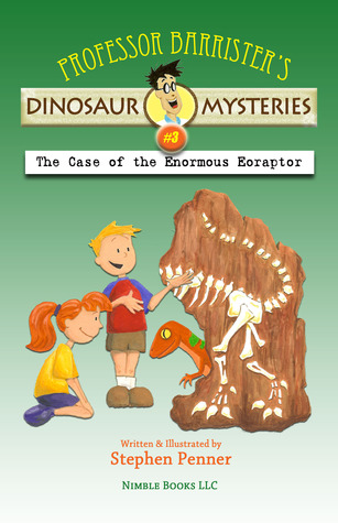 The Case of the Enormous Eoraptor (Professor Barristers Dinosaur Mysteries, #3) Stephen Penner