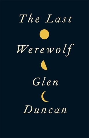 Book Review: Glen Duncan's The Last Werewolf