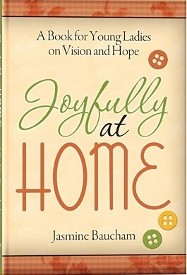 Joyfully at Home: A Book for Young Ladies on Vision and Hope  by  Jasmine Baucham