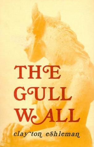 The Gull Wall  by  Clayton Eshleman