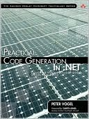 Practical Code Generation in .Net: Covering Visual Studio 2005, 2008, and 2010 Peter Vogel