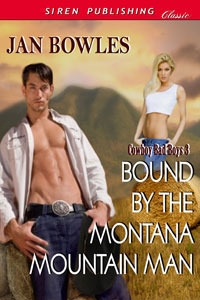 Bound  by  the Montana Mountain Man  (Cowboy Bad Boys # 3) by Jan Bowles