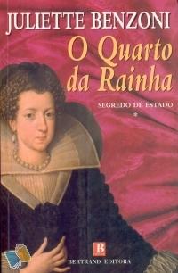 O Quarto da Rainha (Segredo de Estado #1) Juliette Benzoni