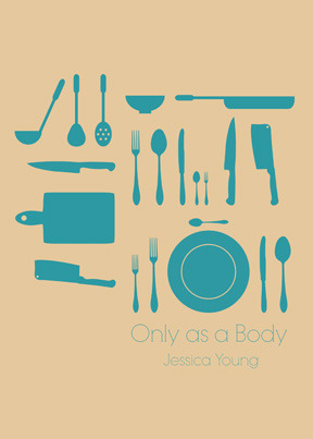 Only as a Body  by  Jessica   Young
