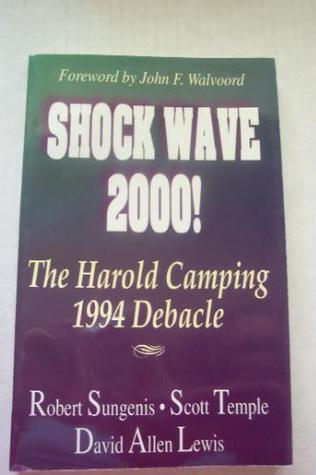 Shock Wave 2000! The Harold Camping 1994 Debacle Robert A. Sungenis