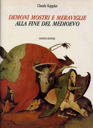 Demoni, mostri e meraviglie alla fine del Medioevo Claude Kappler