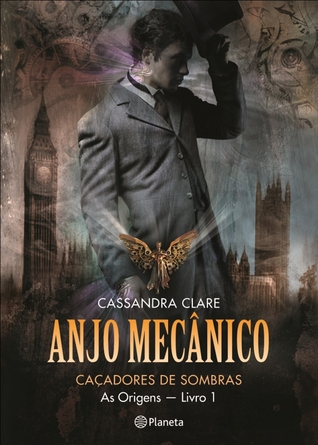 Anjo Mecânico (Caçadores de Sombras - As Origens, #1)