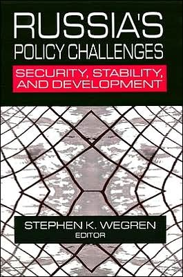 Russias Policy Challenges: Security, Stability, and Development  by  Stephen K. Wegren