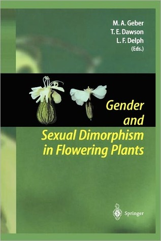 Gender and Sexual Dimorphism in Flowering Plants Monica A. Geber