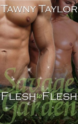Flesh to Flesh (Savage Garden, #1) Tawny Taylor
