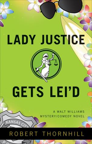 Lady Justice Gets Leid (Lady Justice#3)  by  Robert Thornhill