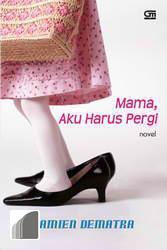 Mama, Aku Harus Pergi  by  Damien Dematra