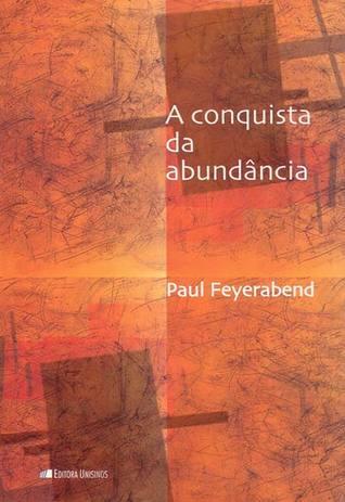 A Conquista da Abundância Paul Karl Feyerabend
