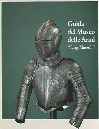 """Guida al Museo delle Armi """"Luigi Marzoli"""" Francesco Rossi"""