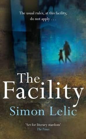 The Facility  by  Simon Lelic