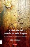La Historia Del Mundo En Seis Tragos