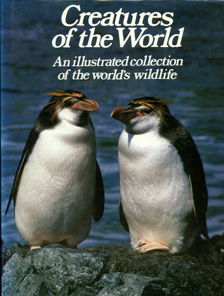 Creatures of the World: An Illustrated Collection of the Worlds Wildlife  by  Peter Bowen
