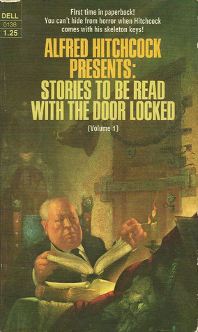 Alfred Hitchcock Presents Stories to Be Read With the Door Locked Alfred Hitchcock