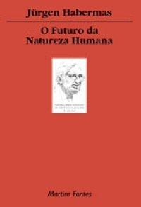 O Futuro da Natureza Humana: A Caminho de uma Eugenia Liberal? Jürgen Habermas