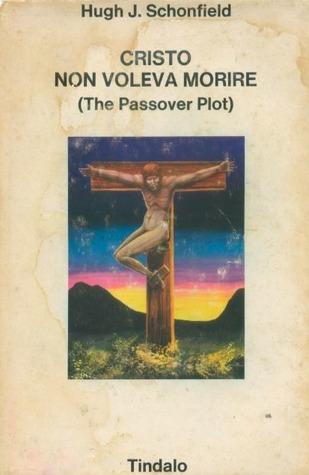 Cristo non voleva morire  by  Hugh J. Schonfield