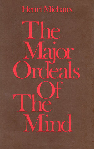 The Major Ordeals Of The Mind And The Countless Minor Ones  by  Henri Michaux