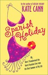 Spanish Holiday: Or, How I Transformed the Worst Vacation Ever into the Best Summer of My Life