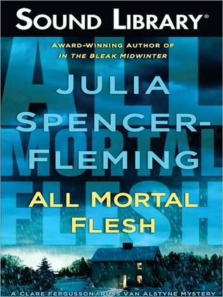 All Mortal Flesh (Rev. Clare Fergusson & Russ Van Alstyne Mystery, #5) Julia Spencer-Fleming