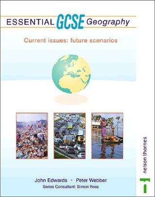 Essential Gcse Geography: Current Issues: Future Scenarios John   Edwards