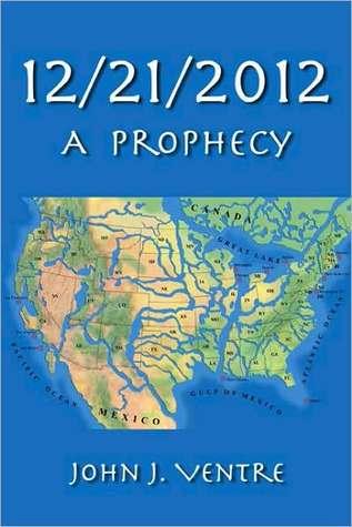 12/21/2012: A Prophecy John J. Ventre