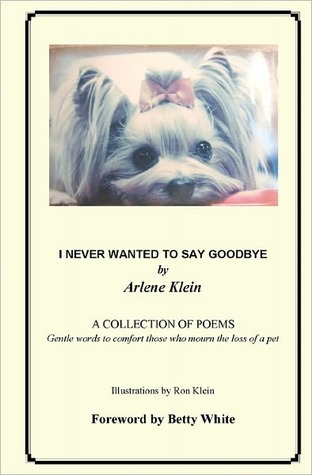 I Never Wanted to Say Goodbye  by  Arlene Klein