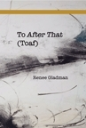 To After That  by  Renee Gladman