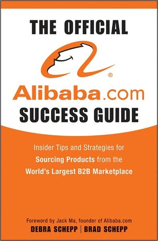 The Official Alibaba.com Success Guide: Insider Tips and Strategies for Sourcing Products from the Worlds Largest B2B Marketplace Brad Schepp
