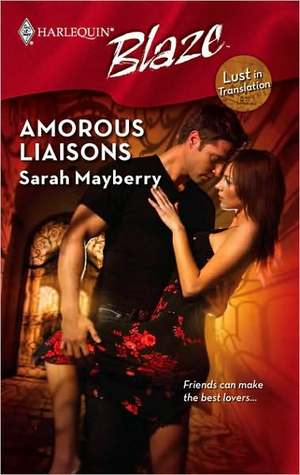 Amorous Liaisons (Harlequin Blaze, #425) (Lust in Translation, #6) Sarah Mayberry