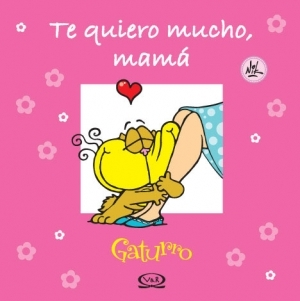 Gaturro, Te Quiero Mucho, Mama/ I Love You Very Much, Mom  by  Nik
