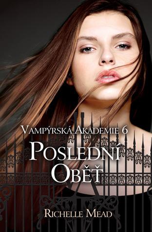 Poslední oběť (Vampýrská Akademie, #6)