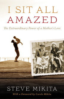 I Sit All Amazed: The Extraordinary Power of a Mother's Love (2011)