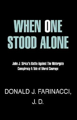 When One Stood Alone: John J. Siricas Battle Against the Watergate Conspiracy A Tale of Moral Courage  by  J.D. Farinacci