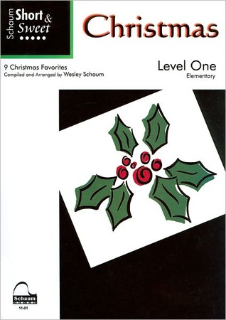 Short & Sweet Christmas: Level 1 -- 9 Christmas Favorites  by  Wesley Schaum